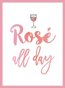 Rose All Day : Recipes, Quotes and Statements for Rose Lovers, Hardback Book