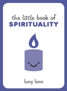 The Little Book of Spirituality : Tips, Techniques and Quotes to Help You Find Inner Peace, Hardback Book