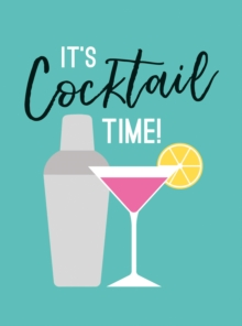 It's Cocktail Time! : Recipes for Every Occasion, Hardback Book