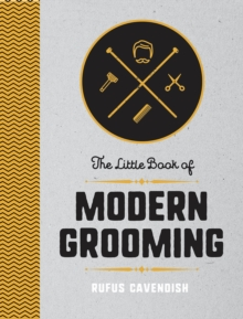The Little Book of Modern Grooming : How to Look Sharp and Feel Good, Hardback Book