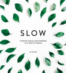 Slow : Finding Peace and Purpose in a Hectic World, Hardback Book