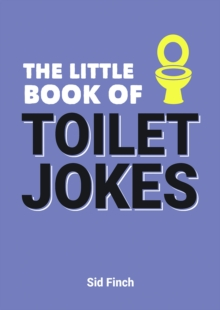 The Little Book of Toilet Jokes : The Ultimate Collection of Crap Jokes, Number One-Liners and Hilarious Cracks, Paperback / softback Book