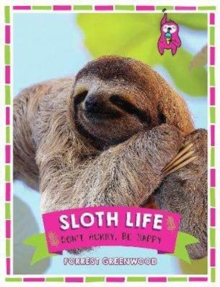 Sloth Life : Don't Hurry, Be Happy, Hardback Book