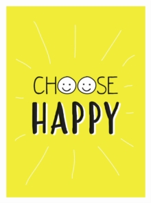 Choose Happy : Quotes and Statements for a Brighter Life, Hardback Book