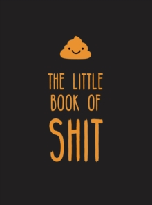 The Little Book of Shit : A Celebration of Everybody's Favourite Expletive, Hardback Book