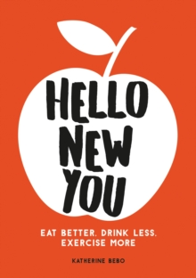 Hello New You : Eat Better, Drink Less, Exercise More, Paperback / softback Book