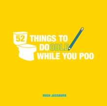 52 Things to Doodle While You Poo : Fun Ideas for Sketching and Drawing While You Dump, Hardback Book