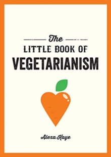 The Little Book of Vegetarianism : The Simple, Flexible Guide to Living a Vegetarian Lifestyle, Paperback / softback Book