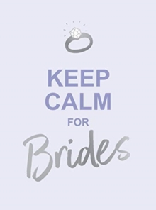 Keep Calm for Brides : Quotes to Calm Pre-Wedding Nerves, Hardback Book