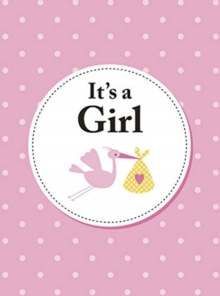 It's a Girl : The Perfect Gift for Parents of a Newborn Baby Daughter, Hardback Book