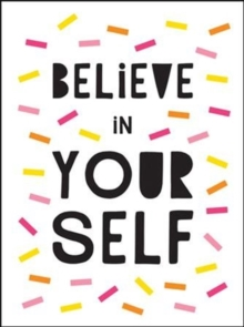 Believe in Yourself : Uplifting Quotes to Help You Shine, Hardback Book