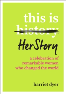 This Is HerStory : A Celebration of Remarkable Women Who Changed the World, Paperback / softback Book