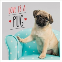 Love is a Pug : A Pugtastic Celebration of The World's Cutest Dogs, EPUB eBook