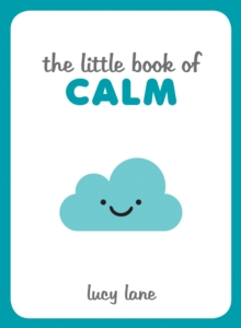 The Little Book of Calm : Tips, Techniques and Quotes to Help You Relax and Unwind, PDF eBook