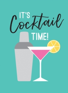 It's Cocktail Time! : Recipes for Every Occasion, EPUB eBook