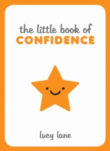 The Little Book Of Confidence Tips Techniques And Quotes For A