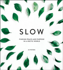 Slow : Finding Peace and Purpose in a Hectic World, EPUB eBook
