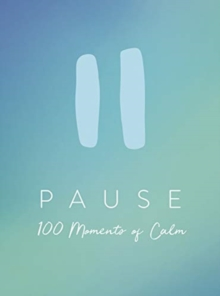 Pause : 100 Moments of Calm To Get You Through Self-Isolation, Hardback Book
