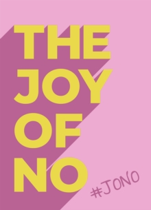 The Joy Of No : #JONO - Set Yourself Free with the Empowering Positivity of NO, Hardback Book