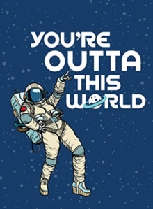 You're Outta This World : Uplifting Quotes and Astronomical Puns to Rock Your World, Hardback Book