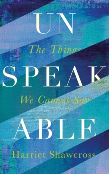 Unspeakable : The Things We Cannot Say, Hardback Book