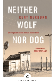 Neither Wolf nor Dog : On Forgotten Roads with an Indian Elder, Paperback Book