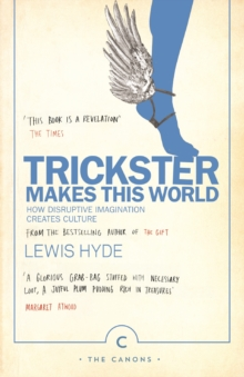 Trickster Makes This World : How Disruptive Imagination Creates Culture., Paperback Book