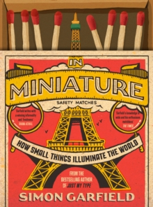 In Miniature : How Small Things Illuminate The World, Hardback Book