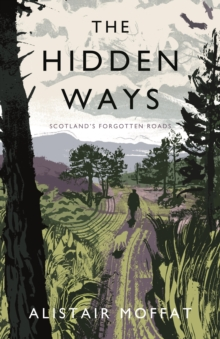The Hidden Ways : Scotland's Forgotten Roads, Hardback Book