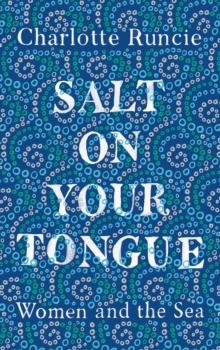 Salt On Your Tongue : Women and the Sea, Hardback Book