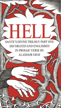 HELL : Dante's Divine Trilogy Part One. Decorated and Englished in Prosaic Verse by Alasdair Gray, Hardback Book