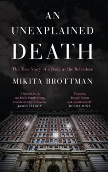 An Unexplained Death : The True Story of a Body at the Belvedere, Hardback Book
