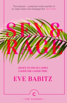 Sex & Rage : Advice to Young Ladies Eager for a Good Time, EPUB eBook