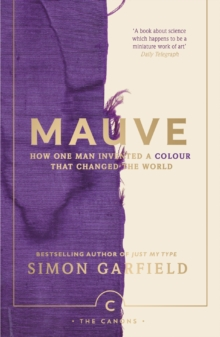 Mauve : How one man invented a colour that changed the world, Paperback / softback Book