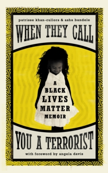 When They Call You a Terrorist : A Black Lives Matter Memoir, Hardback Book