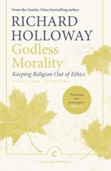 Godless Morality : Keeping Religion Out of Ethics, Paperback / softback Book
