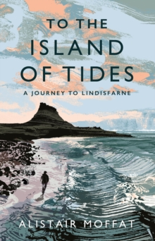 To the Island of Tides : A Journey to Lindisfarne, Hardback Book