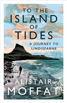 To the Island of Tides : A Journey to Lindisfarne, EPUB eBook