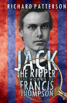 Jack the Ripper, the Works of Francis Thompson, Paperback Book