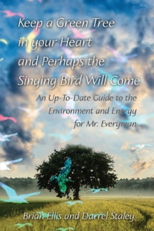 Keep a Green Tree in your Heart and Perhaps the Singing Bird Will Come: : An Up-To-Date Guide to the Environment and Energy for Mr. Everyman, Paperback Book