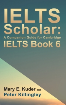 IELTS Scholar: A Companion Guide for Cambridge IELTS Book 6, Hardback Book