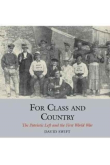 For Class and Country : The Patriotic Left and the First World War, Hardback Book