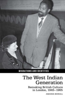 The West Indian Generation : Remaking British Culture in London, 1945-1965, Hardback Book