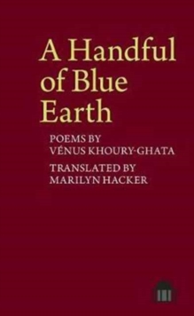 A Handful of Blue Earth : Poems by Venus Khoury-Ghata, Paperback Book