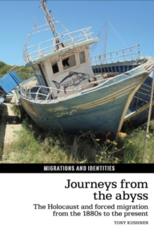 Journeys from the Abyss : The Holocaust and forced migration from the 1880s to the present, Paperback Book