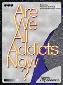 Are We All Addicts Now? : Digital Dependence, Paperback Book