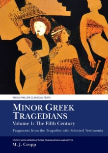 Minor Greek Tragedians, Volume 1: The Fifth Century : Fragments from the Tragedies with Selected Testimonia, Paperback / softback Book