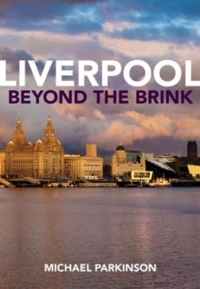 Liverpool Beyond the Brink : The Remaking of a Post Imperial City, Paperback / softback Book