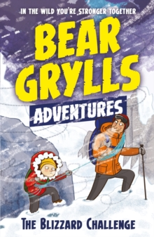 A Bear Grylls Adventure 1: The Blizzard Challenge : By Bestselling Author and Chief Scout Bear Grylls, Paperback Book