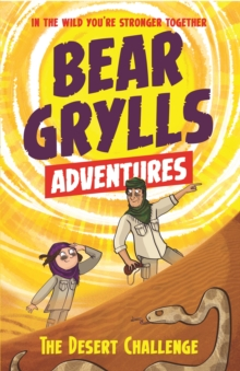 A Bear Grylls Adventure 2: The Desert Challenge : By Bestselling Author and Chief Scout Bear Grylls, Paperback Book